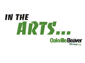 In the Oakville Arts... Thursday, July 30 edition
