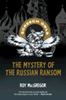 The Mystery of the Russiian Ransom